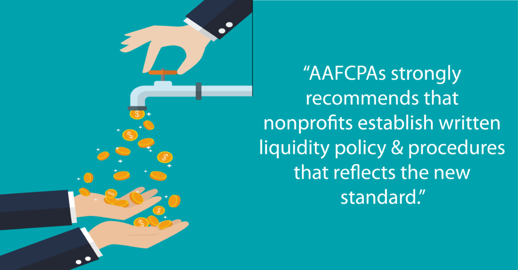 AAFCPAs strongly recommends that nonprofits establish written liquidity policy and procedures that reflect the new standard