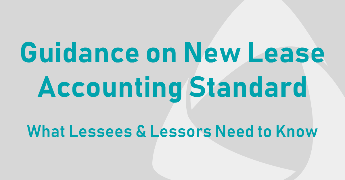 The Time is Now to Understand the Implications of the New Lease Standard, Effective 2020 for Private Companies and Most Nonprofits